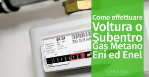 Come effettuare Voltura o Subentro Gas Metano Eni ed Enel