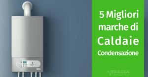 5 migliori marche caldaie condensazione