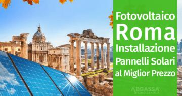Fotovoltaico Roma: Installazione Pannelli Solari nel Lazio al Miglior Prezzo