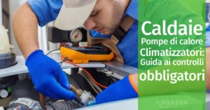 Caldaie, pompe di calore e climatizzatori: guida ai controlli obbligatori