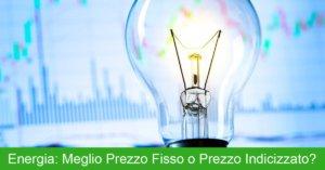 Prezzo Fisso e Indicizzato della Componente Energia: quale scegliere?