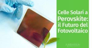 Celle Solari a Perovskite: il Futuro del Fotovoltaico