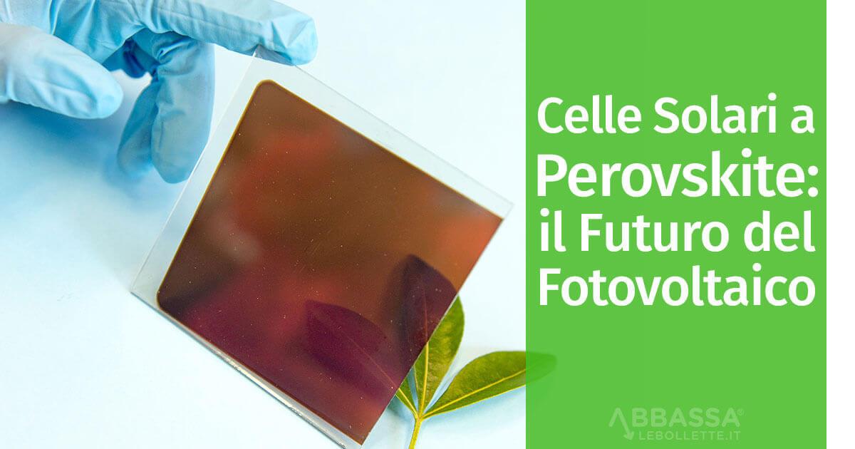 Celle Solari a Perovskite il futuro del Fotovoltaico