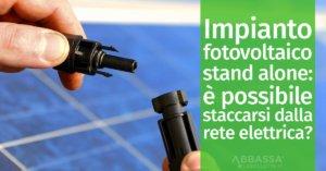 Impianto fotovoltaico stand alone: è possibile staccarsi dalla rete elettrica?