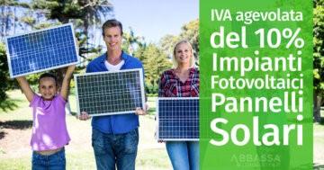 IVA agevolata del 10% sugli Impianti Fotovoltaici e sui Pannelli Solari