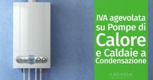 IVA agevolata su Pompe di Calore e Caldaie a Condensazione