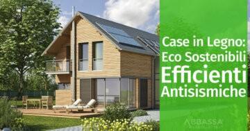 Case in Legno Eco Sostenibili, Efficienti, Antisismiche