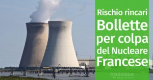Rischio rincari Bollette per colpa del Nucleare Francese
