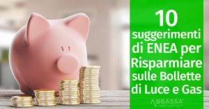 I 10 suggerimenti di ENEA per risparmiare sulle bollette di luce e gas