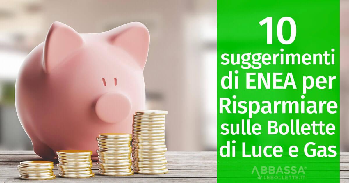 I 10 suggerimenti di Enea per Risparmiare sulle Bollette Luce e Gas