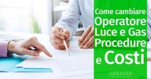 Come cambiare operatore Luce e Gas: procedure e costi