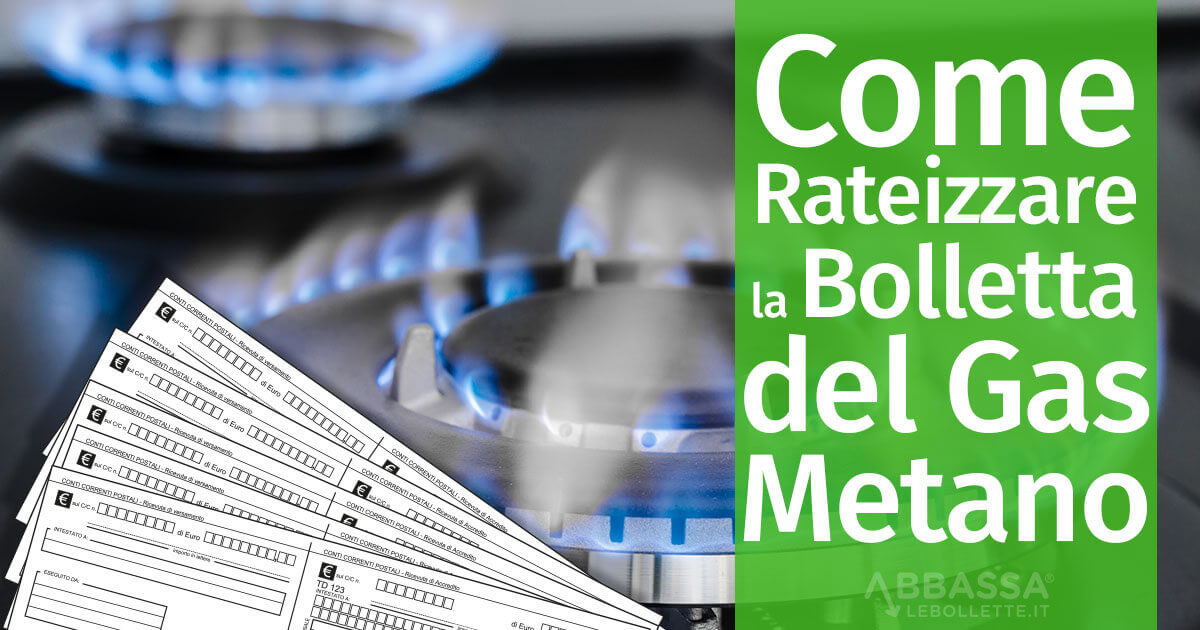 Come rateizzare la Bolletta del Gas Metano