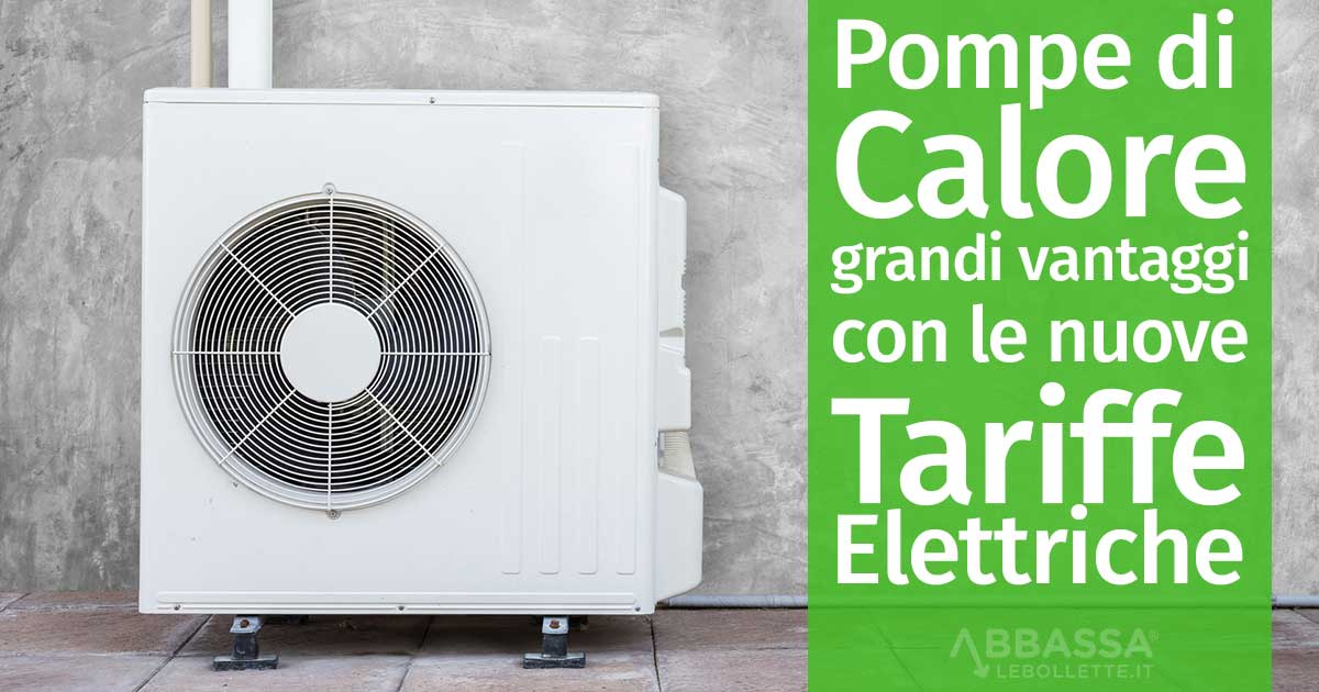 Pompe di Calore: Grandi vantaggi con le nuove tariffe elettriche