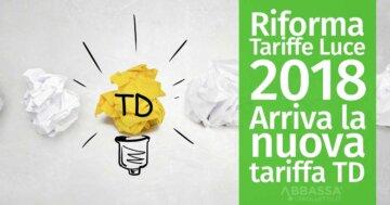 Riforma Tariffe Luce 2018: Arriva la nuova Tariffa TD
