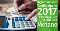 Aggiornamento Tariffe Aprile 2017: +2,9% sulla Luce, -2,7% sul Gas Metano