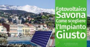 Fotovoltaico Savona: Come scegliere l'Impianto Giusto