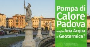 Pompa di Calore a Padova: meglio Aria Acqua o Geotermica?