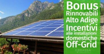 Bonus Rinnovabili Alto Adige: Incentivi alle installazioni domestiche Off-Grid