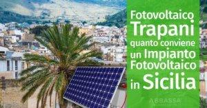 Fotovoltaico Trapani: quanto conviene un Impianto Fv in Sicilia