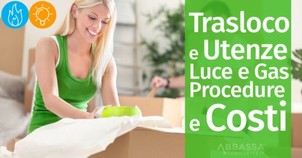 Trasloco e Utenze Luce e Gas: Procedure e Costi