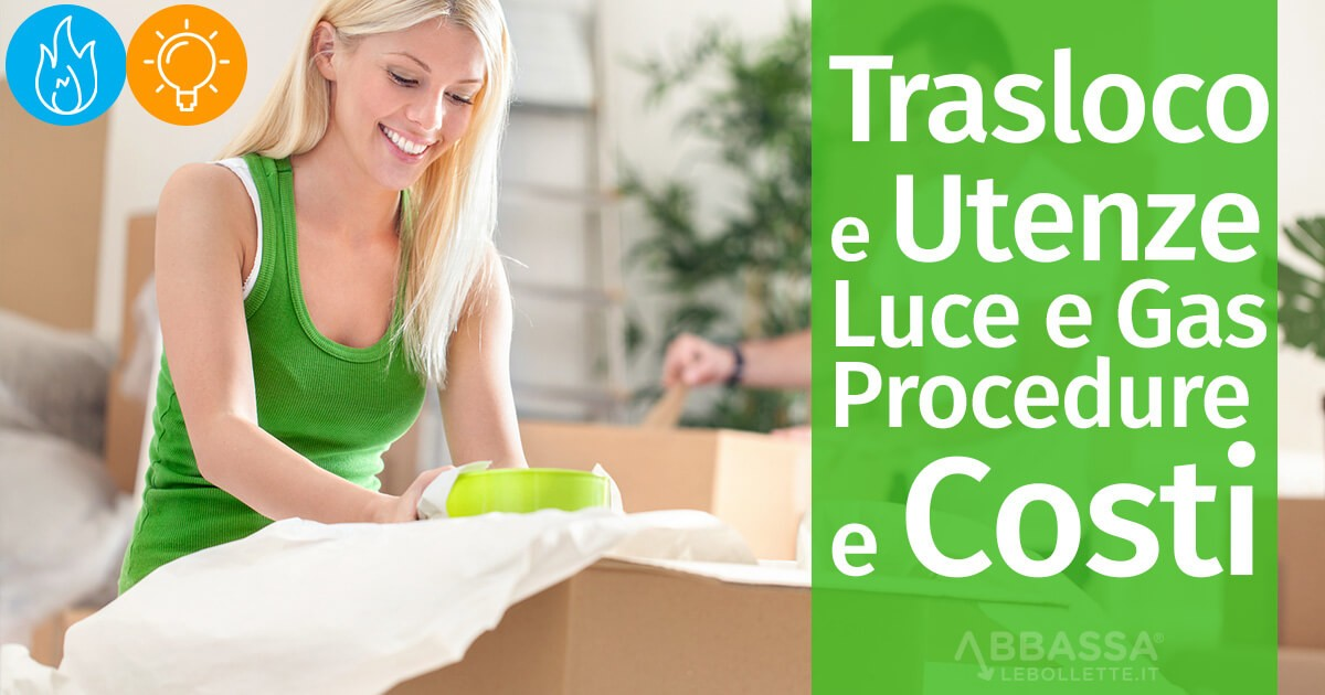 Trasloco Utenze Luce e Gas: Procedure e Costi