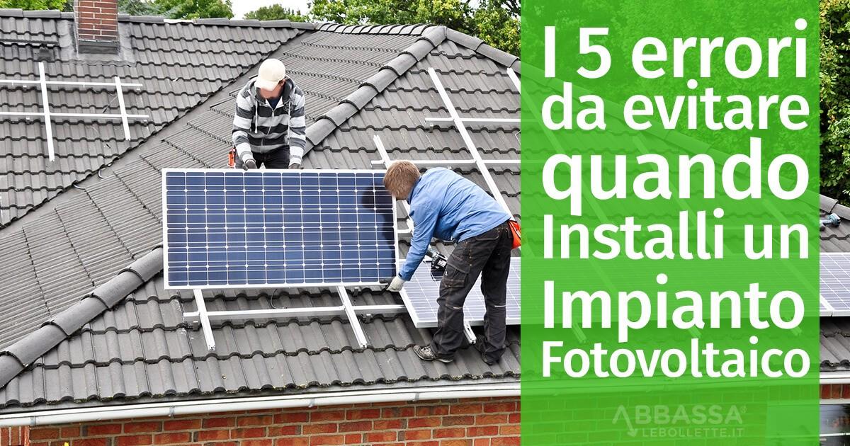 I 5 errori da evitare quando Installi un Impianto Fotovoltaico