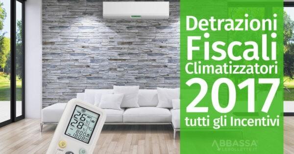 Detrazioni Fiscali Climatizzatori 2017: tutti gli Incentivi