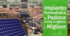 Impianto Fotovoltaico a Padova: come scegliere il Migliore