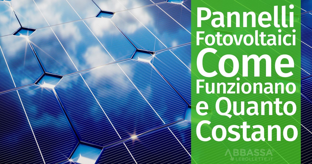 Pannelli Fotovoltaici: Come Funzionano e Quanto Costano