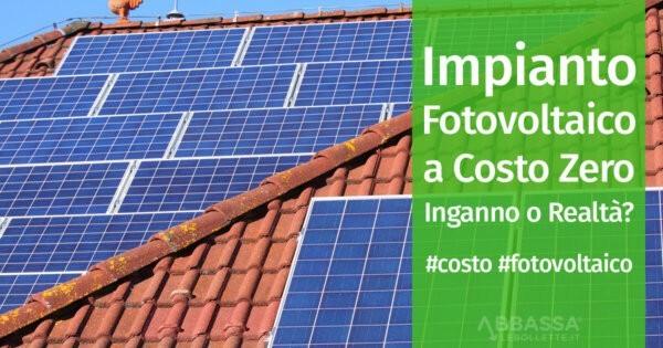 Impianti Fotovoltaici A Costo Zero Inganno O Realtà