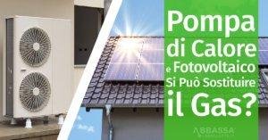 Pompa di Calore e Fotovoltaico: Si Può Sostituire il Gas?