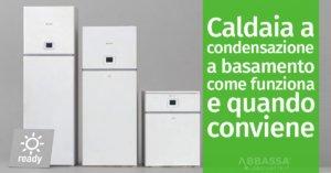 Caldaia a condensazione a basamento: come funziona e quando conviene