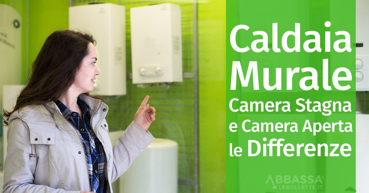 Caldaia Murale a Camera Stagna e Camera Aperta: le Differenze