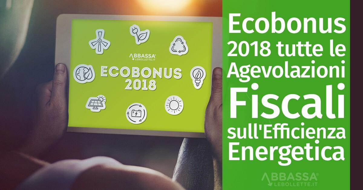 Ecobonus 2018 tutte le agevolazioni fiscali sull for Detrazioni fiscali 2018