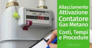 Allaccio e Attivazione del Contatore del Gas Metano: procedure, tempi e costi