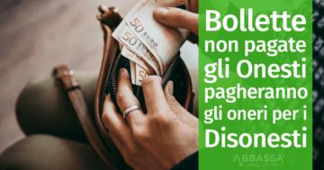 Bollette non pagate: gli Onesti pagheranno gli oneri per i Disonesti