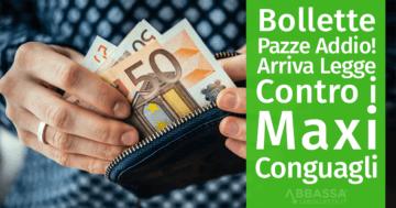 Bollette Pazze Addio:arriva Legge contro i Maxi Conguagli