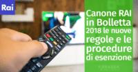 Canone RAI in Bolletta 2018: le nuove regole e le procedure di esenzione