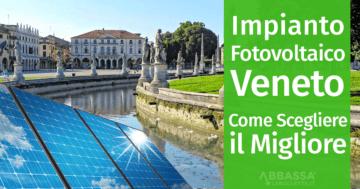 Impianto Fotovoltaico Veneto: Come Scegliere il Migliore
