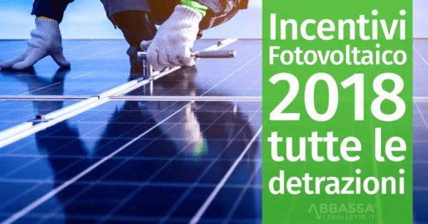 Incentivi Fotovoltaico 2018: tutte le detrazioni