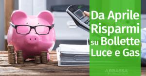Buone Notizie: Risparmi sulle Bollette di Luce e Gas a partire da Aprile