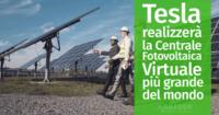 Tesla si prepara a realizzare la Centrale Fotovoltaica Virtuale più grande del mondo