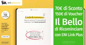 Il Bello di Ricominciare: – 70 € sulle bollette + 150 € in Voucher con Eni Link Plus