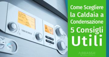 Come scegliere la caldaia a condensazione