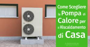 Come Scegliere la Pompa di Calore per il Riscaldamento di Casa