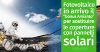 """Fotovoltaico: in arrivo il """"bonus Amianto"""" per sostituire le coperture con pannelli solari"""