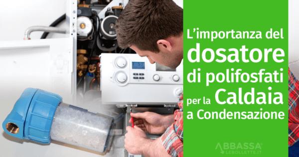 L'importanza del dosatore di polifosfati per la caldaia a condensazione