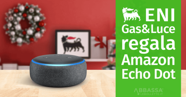 Eni Gas e Luce regala Amazon Echo Dot