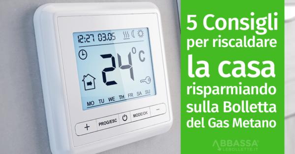 5 Consigli per riscaldare la casa risparmiando sulla bolletta del Gas Metano