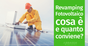 Revamping Fotovoltaico: Cosa è e quanto conviene?
